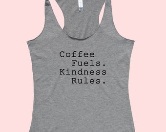 Coffee Fuels. Kindness Rules. - Fit or Flowy Tank