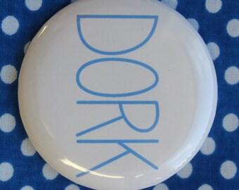Dork - 2.25 inch pinback button badge or magnet