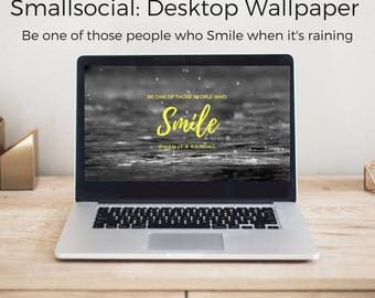 """Desktop Wallpaper 'Be one of those people who Smile when it's raining"""""""