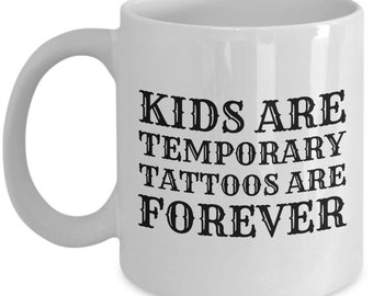 Tattoo Artist Mom - Tattoo Lover Gift Idea - Mother's Day Gift - Tattoo Mom or Dad Birthday Gift - Kids Are Temporary- Coffee Mug