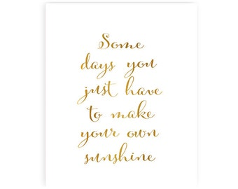 Some days you just have to make your own sunshine - gold color - Art Print - 8x10 inches