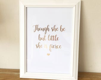 Though she be but little she is fierce Print - she is fierce foil print - inspirational Quote - Rose gold print - Calligraphy - typography