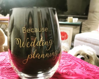 Because Wedding planning - ONE stemless wine glass - gift for bride, engaged, engagement, bridal shower gift. Customize the colors!