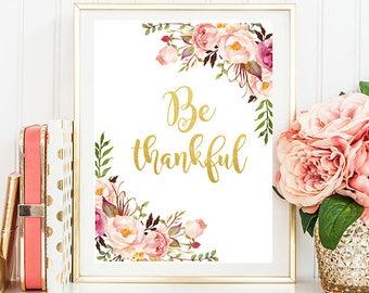 Be Thankful Print Gold Print Give Thanks print Modern Home Decor Gratitude print Gold Typography Wall Art Motivational Print Thankful sign