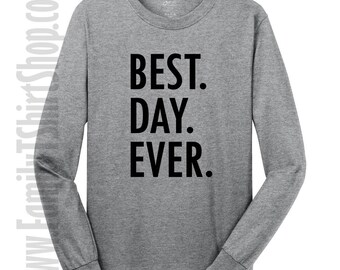Best Day Ever Long Sleeve T-Shirt