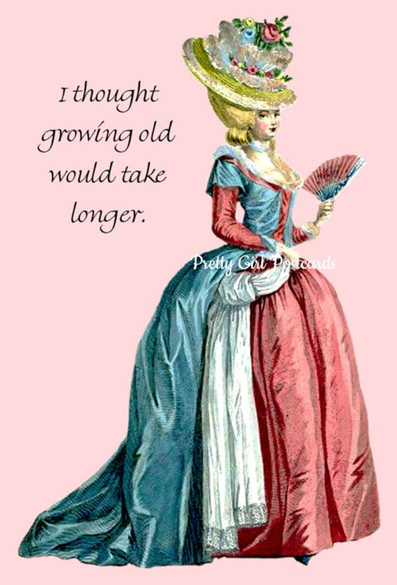 Marie Antoinette ~ I Thought Growing Old Would Take Longer ~ 18th Century French Fashion Card ~ Funny Card ~ Humor Card ~ High Hair ~ Pink