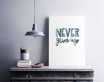 Never Give Up, Inspirational Original Printable Quote