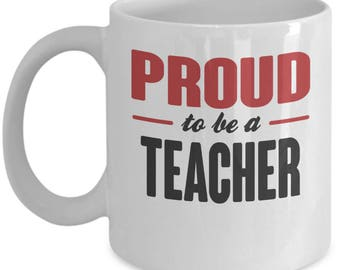 Proud To Be Teacher Mug. Teacher Gift. Occupation: Teacher. 11oz 15oz Coffee Mug.