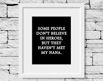 Nana Quote, Nana Print, Grandmother Gift, Grandma Gift, Hero Print, Hero Quote, Grandparent Gift, Grandparent Print, Grandparent Quote