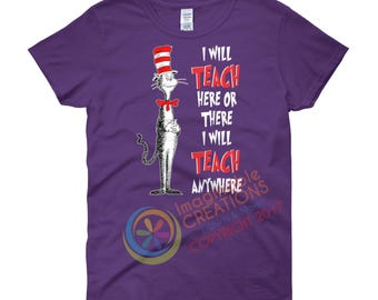 I Will TEACH Here or There I Will TEACH Everywhere Dr. Seuss - Graphic Printed Shirts - Teacher's Dr. Seuss Quote