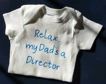 Relax My Dad's A Director, Director Baby, Dad Baby Shower Gift, Gender Neutral Baby Clothes, Future Director, Director Baby Clothes, Dad