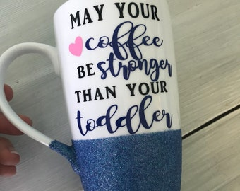 May your coffee be stronger than your toddler 16oz tall latte mug// glitter mug