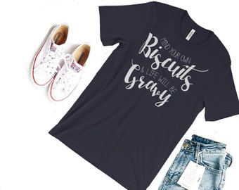 Biscuits and Gravy Shirt- Southern Sayings Shirt Southern Girl Shirt Southern Belle Shirt Simply Southern Shirt Made in the South Country