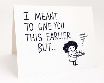 Funny Belated Birthday Card // Humorous Late Birthday Card // I Meant to Give You This Earlier But...