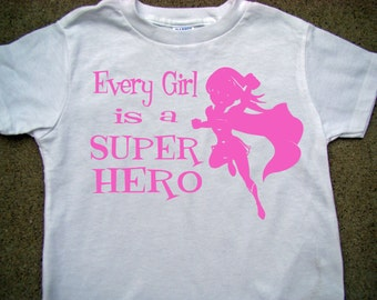 Every Girl is a Super Hero Tee shirt-Girl Power Party Tee shirt- Super Cute -