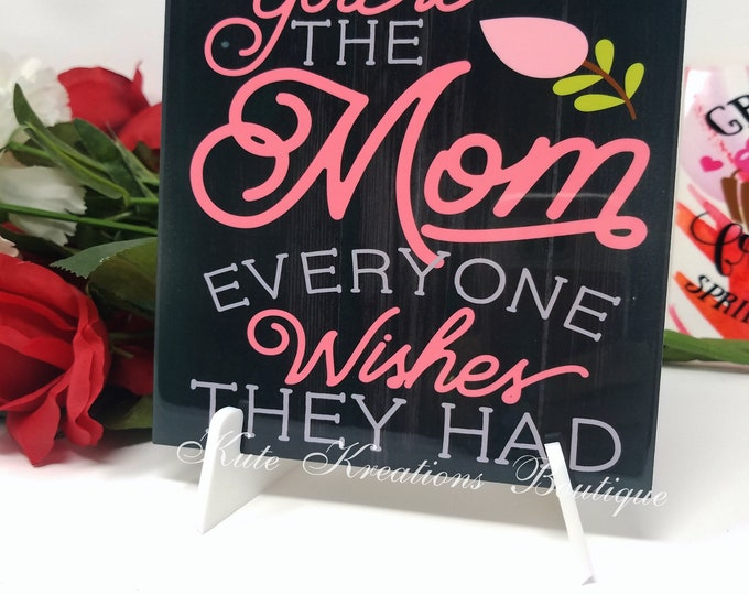 Featured listing image: You are the Mom every one wishes they had/Decoratie Tiles/Mother's Day Gift.