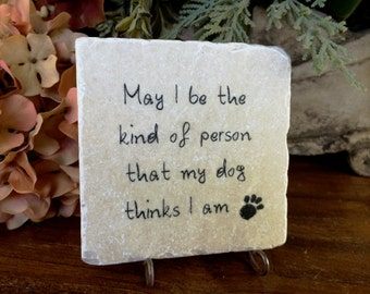 Dog Lover Gift.  May I be the type of person that my dog thinks I am...