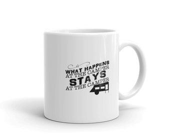 Happy Camper Coffee Mug, What Happens At The Camper Stays At The Camper