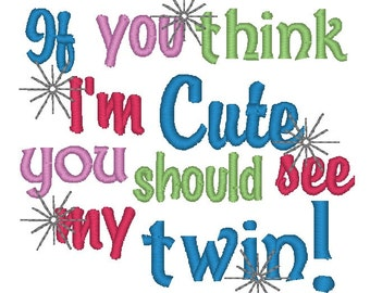 Embroidery Design: If You Think I'm Cute You Should See My Twin Instant Download 4x4, 5x7 Hoops