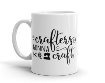 Coffee Mug Gift - Crafters Gonna Craft Mug - Gift for Crafter - Makers Gonna Make
