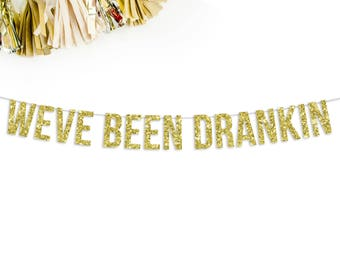 We've Been Drankin Glitter Banner | bachelorette party | wedding reception decor | photo booth prop | photo prop | birthday | 21st birthday