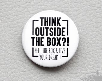"cute as a button ""THINK outside the BOX?!"" motivation inspo button / badge"