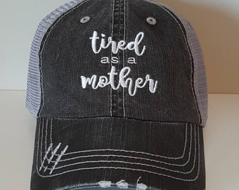 Tired as a Mother Embroidered Hat with Choice of Thread Color