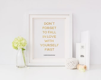 Don't Forget To Fall In Love With Yourself First, Love Quote Print, Carrie Bradshaw, Sex and the City Quote, Modern Wall Art, Fashion Print