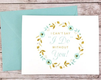 Will You Be My Bridesmaid Card, I Can't Say I Do Without You, Maid of Honor Card, Flower Girl Card, Bridesmaid Gift - (FPS0034)