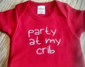 Soft cotton onesie for a boy or girl with a sense of humor. Party at my crib!