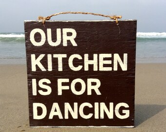 Our Kitchen is for Dancing Wood Sign / Kitchen Art / Housewarming GIft / Typography / Couples Gift / Graduation Gift / Wall Decor - Brown