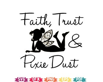 Tinkerbell SVG, Fairy SVG, Instant Download, Faith Trust and Pixie Dust, Peter Pan svg, Princess svg, Tinkerbell Cricut, Cut File