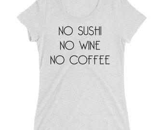 Maternity shirt | No sushi, no wine, no coffee