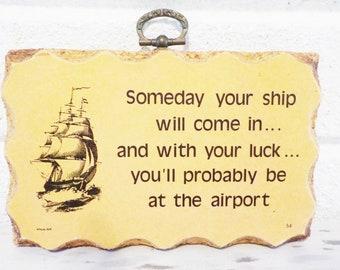 Nautical humor wall art plaque, boating humor, ship coming in, yachting humor, boat wall art, boathouse decor, beach humor, boat lover