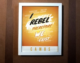 "Camus — [§] Typography Quote - ""I Rebel Therefore We Exist"" - 8x10 - Print"