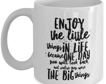 Enjoy The Little Things In Life Because One Day You Will Realize They Were The Big Things Coffee Mug - Motivational/Inspirational Mug