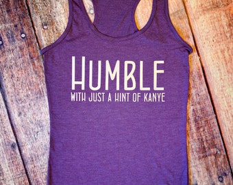 Funny Workout Tank - Humble with just a hint of Kanye - Racerback Tank