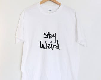 Stay weird Shirt, Art T shirt, Graphic Tees, Cotton T shirt, Printed t shirt, unisex design, Clothing,