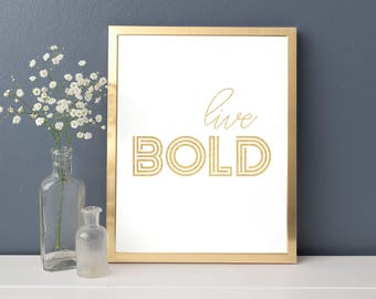 Live Bold Gold Foil Print FREE US SHIPPING
