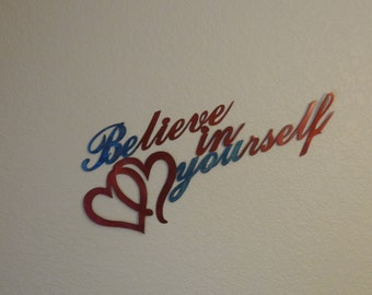 Believe in Yourself wall Art with beautiful transparent colors of red and blue on stainless steel
