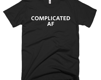 Complicated AF Shirt - Complicated Tee - Gift For Someone Who Is Complicated - Complicated T-Shirt - Complicated Shirt - Complicated Gifts