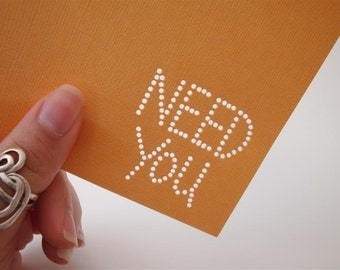 Need You - One Premium Hand-hammered Greeting Art Card - Textured Card Stock DDOTS