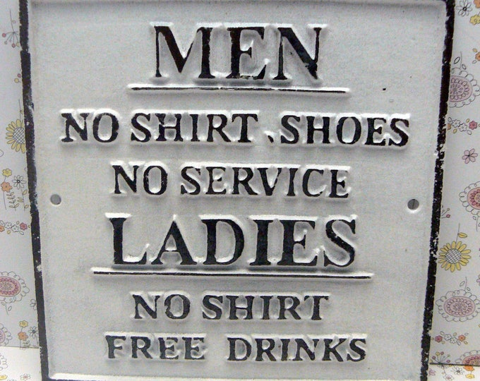 No Shirt Shoes Service Men Ladies Free Drinks Cast Iron Sign Classic White Funny Humor Man Cave Garage Plaque Shabby Elegance Distressed