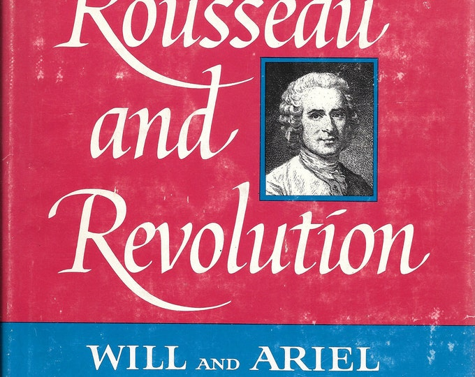 The Story of Civilization X: Rousseau and Revolution 1967 First Printing