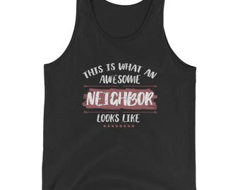This is What an Awesome Neighbor Looks Like Tank Top - Funny Neighborhood Association Gift