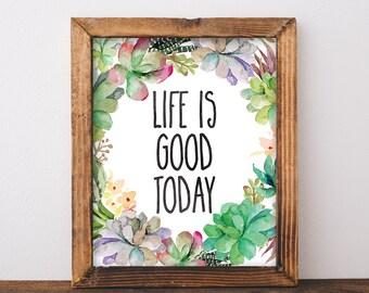 Life Is Good Today Print - Succulent Print - Succulent Wall Art - Printable Art - Life Is Good - Succulent Decor - Digital Download 8x10