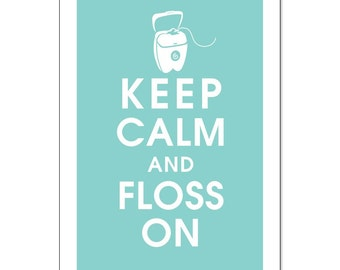 Keep Calm and Floss On 13x19- (Parisian Blue featured) Buy 3 and get 1 FREE