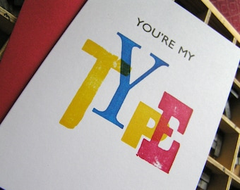 Letterpress greetings card - You're my type - typography Valentine/friendship