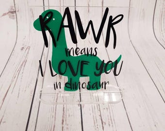 Rawr means i love you in dinosaur acyrilic plaque comes complete with stand. Great for fathers day or in kiddies bedroom or mothers day
