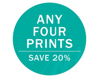 Choose Any FOUR Prints | Save 20%